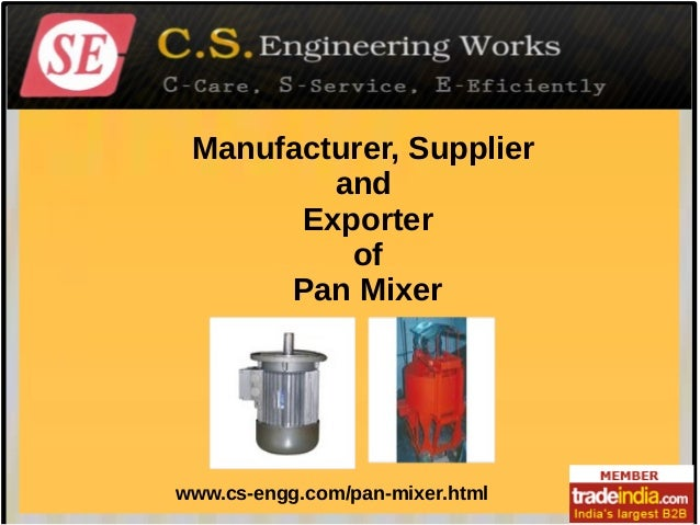 Manufacturer, Supplier and Exporter of Pan Mixer  www.cs-engg.com/pan-mixer.html