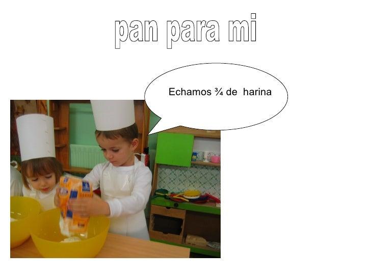 pan para mi Echamos ¾ de  harina