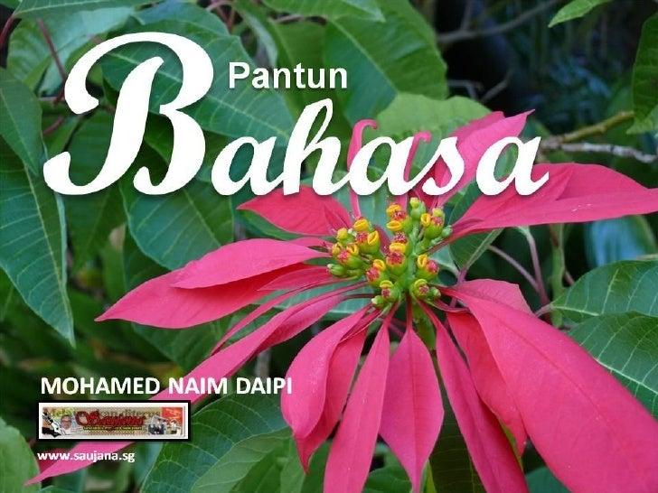 PANTUN BAHASA (1)      P   agi-pagi menganyam ketupat,       Jangan berongga biarlah tumpat;   Gunakan bahasa secara tepat...
