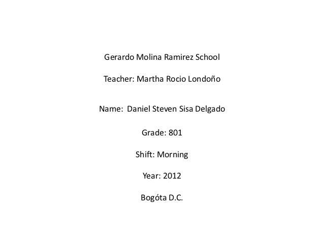 Gerardo Molina Ramirez School Teacher: Martha Rocio LondoñoName: Daniel Steven Sisa Delgado          Grade: 801         Sh...