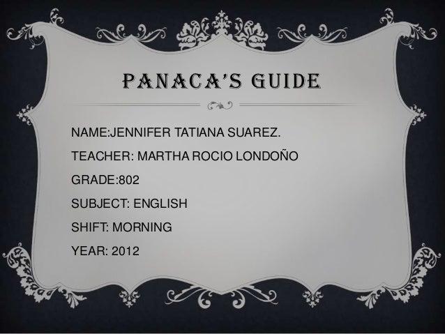 PANACA'S GUIDENAME:JENNIFER TATIANA SUAREZ.TEACHER: MARTHA ROCIO LONDOÑOGRADE:802SUBJECT: ENGLISHSHIFT: MORNINGYEAR: 2012