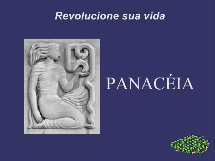 Revolucione sua vida <ul><ul><li>PANACÉIA </li></ul></ul>
