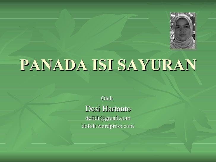PANADA ISI SAYURAN Oleh   Desi Hartanto [email_address] defidi.wordpress.com