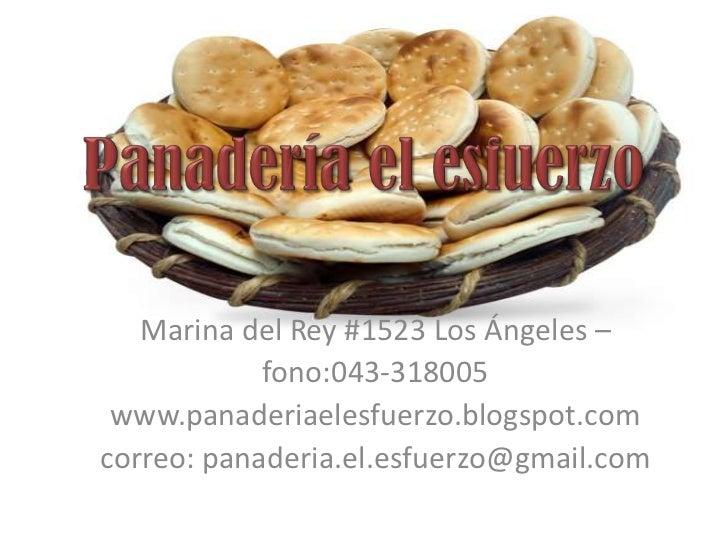 Marina del Rey #1523 Los Ángeles –            fono:043-318005 www.panaderiaelesfuerzo.blogspot.comcorreo: panaderia.el.esf...