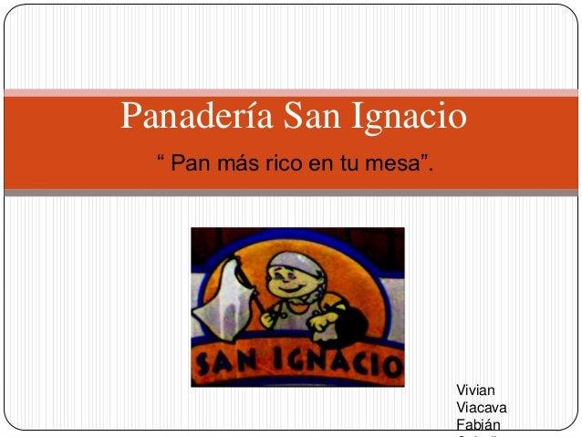 """Panadería San Ignacio  """" Pan más rico en tu mesa"""".                                Vivian                                Vi..."""