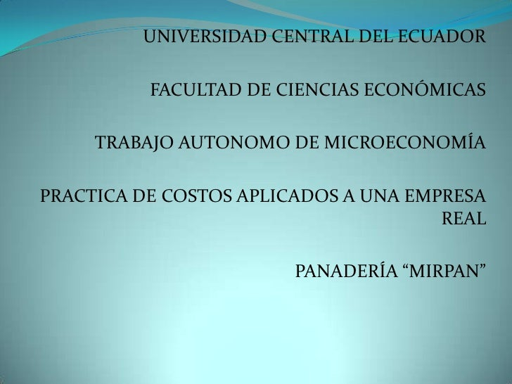 UNIVERSIDAD CENTRAL DEL ECUADOR <br />FACULTAD DE CIENCIAS ECONÓMICAS <br />TRABAJO AUTONOMO DE MICROECONOMÍA<br />PRACTIC...