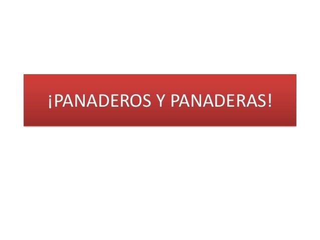 ¡PANADEROS Y PANADERAS!