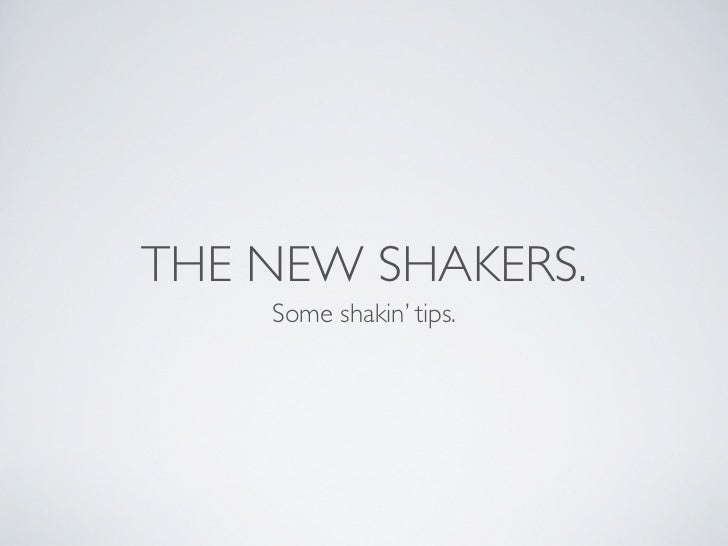 THE NEW SHAKERS.    Some shakin' tips.