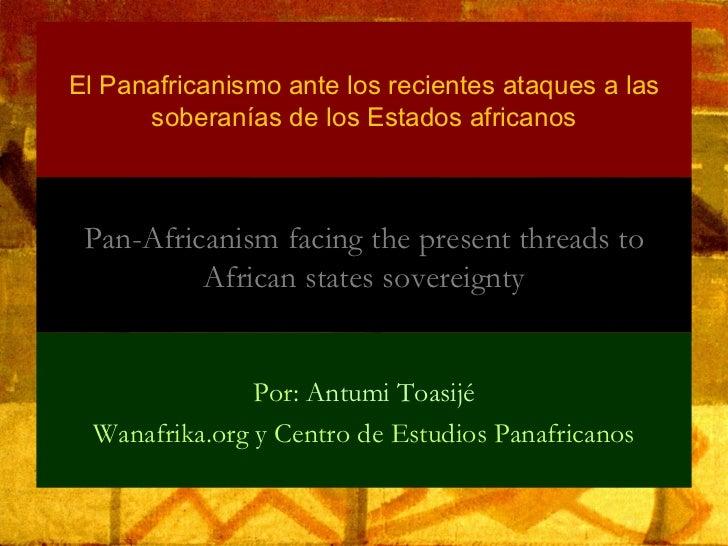 Por:  Antumi Toasijé Wanafrika.org y Centro de Estudios Panafricanos Pan-Africanism facing the present threads to African ...