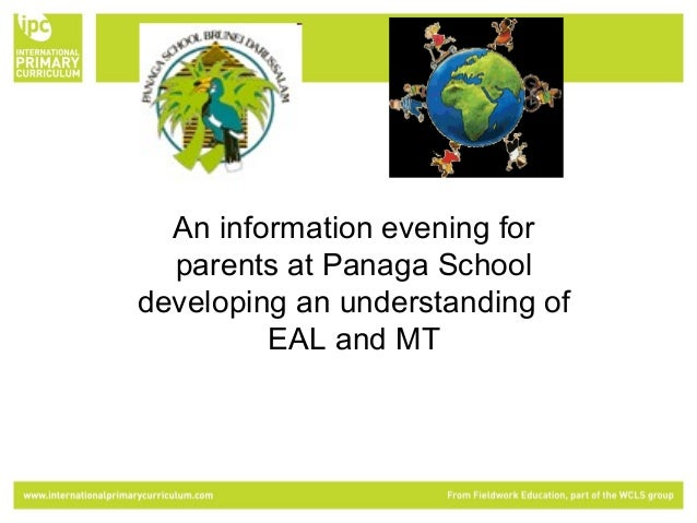 An information evening for  parents at Panaga Schooldeveloping an understanding of         EAL and MT