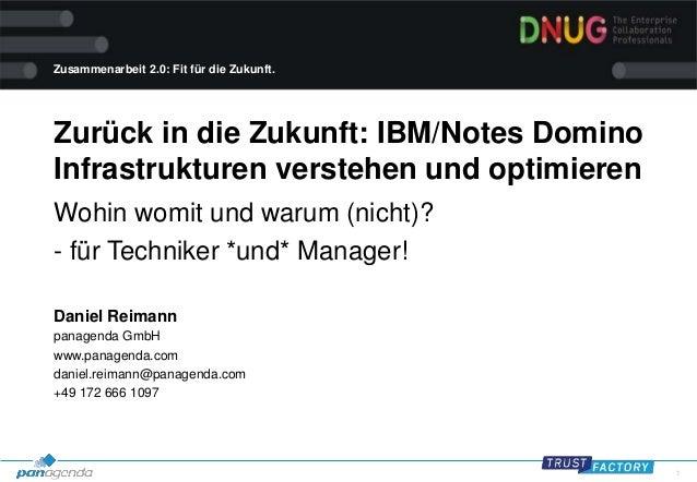 1 Zusammenarbeit 2.0: Fit für die Zukunft. Zurück in die Zukunft: IBM/Notes Domino Infrastrukturen verstehen und optimiere...