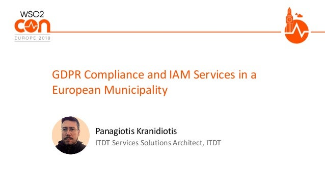 ITDT Services Solutions Architect, ITDT GDPR Compliance and IAM Services in a European Municipality Panagiotis Kranidiotis