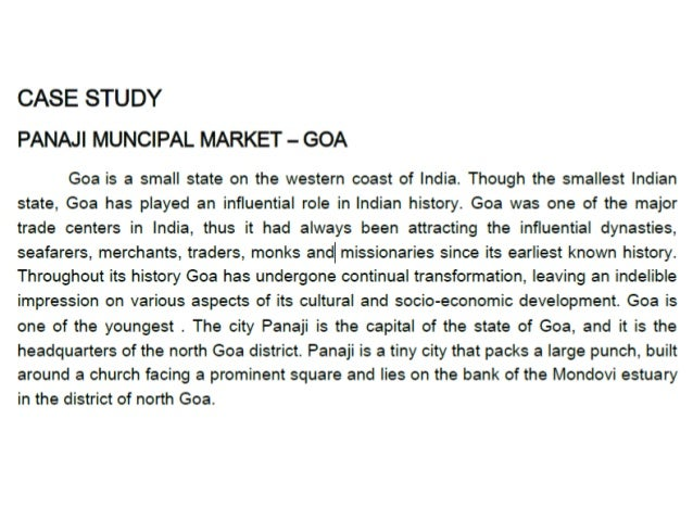 CASE STUDY PANAJI MUNCIPAL MARKET - GOA  Goa is a small state on the western coast of India.  Though the smallest Indian s...