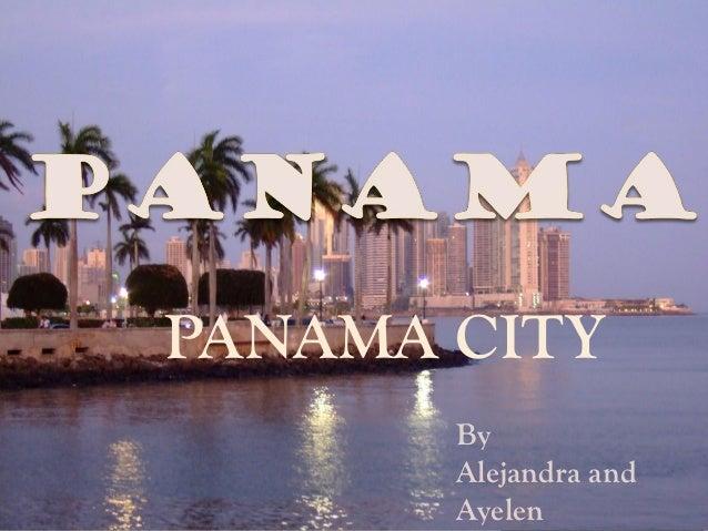 PANAMA CITY       By       Alejandra and       Ayelen