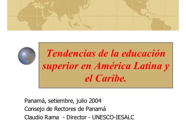 Tendencias de la educación superior en América Latina y el Caribe. Panamá, setiembre, julio 2004 Consejo de Rectores de Pa...