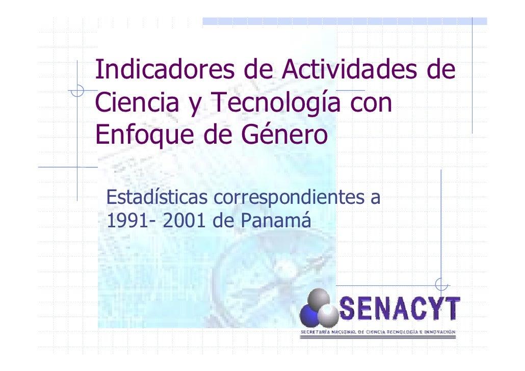 Indicadores de Actividades de Ciencia y Tecnología con Enfoque de Género  Estadísticas correspondientes a 1991- 2001 de Pa...
