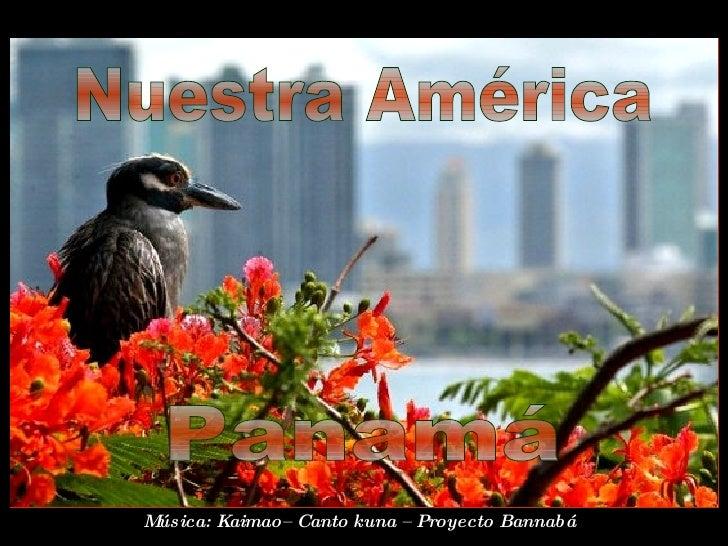 Nuestra América Panamá Música: Kaimao– Canto kuna – Proyecto Bannabá