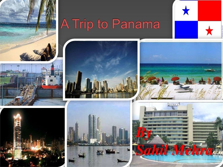 A Trip to Panama<br />By<br />SahilMehra<br />