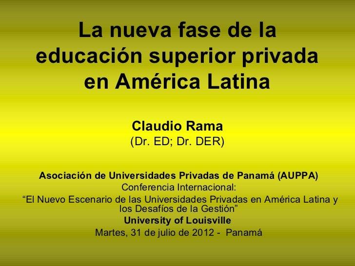La nueva fase de la  educación superior privada      en América Latina                       Claudio Rama                 ...