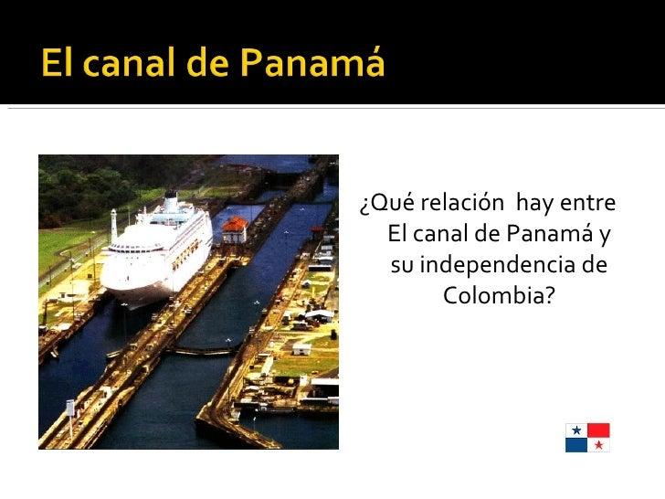 <ul><li>¿Qué relación  hay entre El canal de Panamá y su independencia de Colombia? </li></ul>
