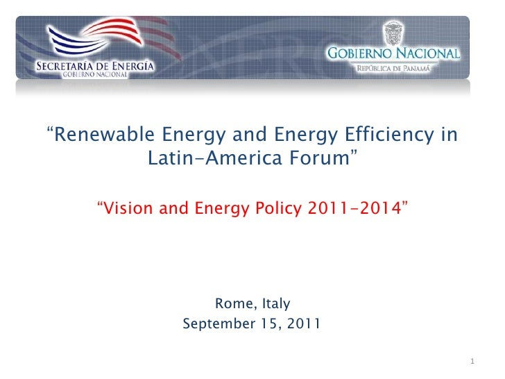 """""""Renewable Energy and Energy Efficiency in         Latin-America Forum""""     """"Vision and Energy Policy 2011-2014""""          ..."""