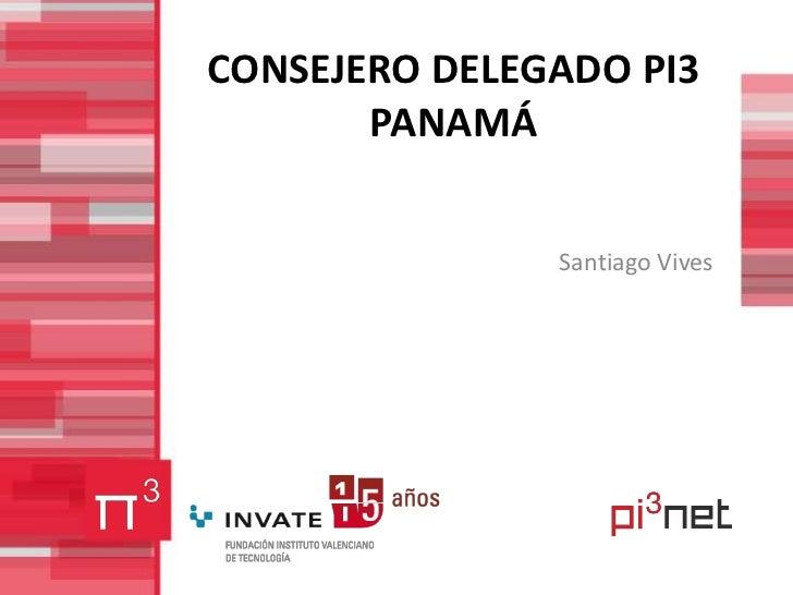CONSEJERO DELEGADO PI3 PANAMÁ<br />Santiago Vives<br />