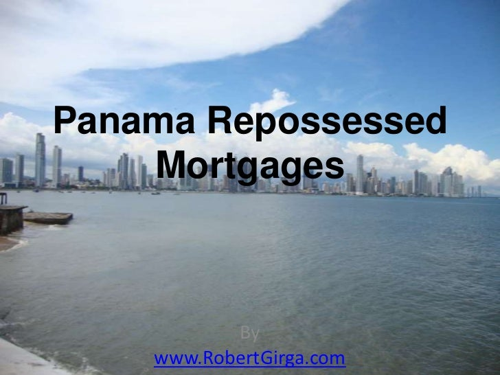 Panama Repossessed    Mortgages           By    www.RobertGirga.com