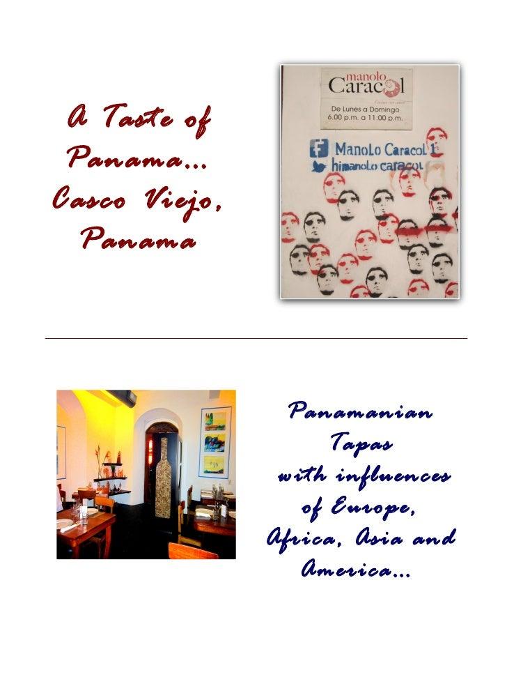 A Taste of Panama…Casco Viejo,  Panama                 Panamanian                     Tapas                with influences...