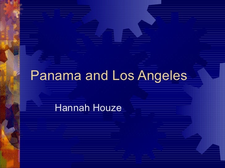 Panama and Los Angeles  Hannah Houze