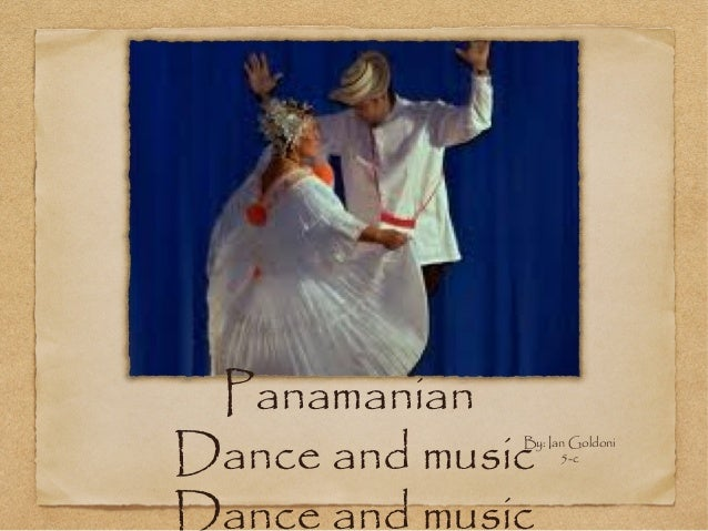 PanamanianDance and music              By: Ian Goldoni                    5-cDance and music