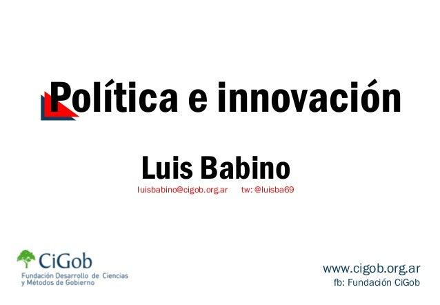 Luis Babinoluisbabino@cigob.org.ar tw: @luisba69 www.cigob.org.ar fb: Fundación CiGob Política e innovación