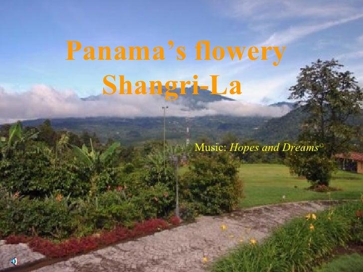 Music:  Hopes and Dreams © Panama's flowery Shangri-La