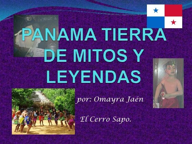 PANAMA TIERRA DE MITOS Y LEYENDAS<br />por: Omayra Jaén<br />  El Cerro Sapo.<br />
