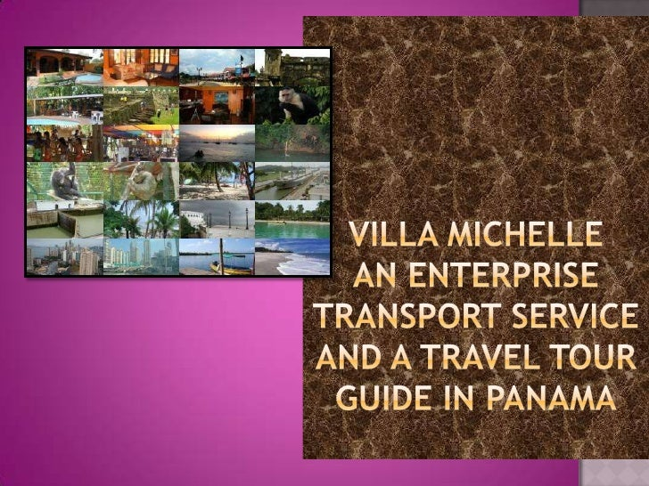VILLA MICHELLE AN ENTERPRISE TRANSPORT SERVICE AND A TRAVEL TOUR GUIDE IN PANAMA<br />