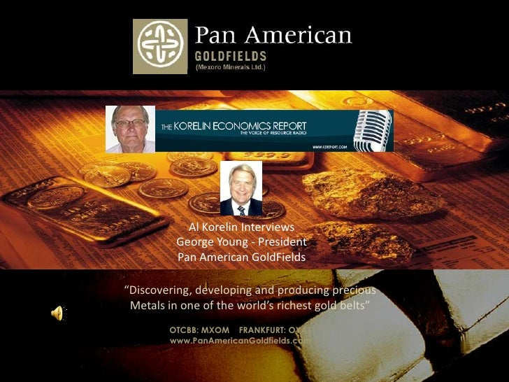 Photo Album<br />by Chris Anderson<br />Al Korelin Interviews<br />George Young - President<br />Pan American GoldFields<b...