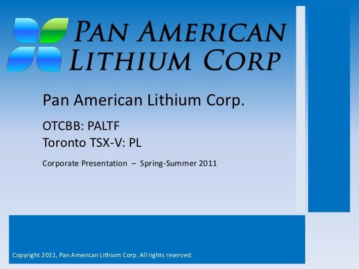 Pan American Lithium Corp.          OTCBB: PALTF          Toronto TSX-V: PL          Corporate Presentation – Spring-Summe...