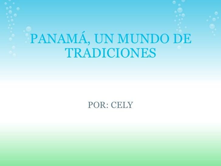 PANAMÁ, UN MUNDO DE TRADICIONES POR: CELY
