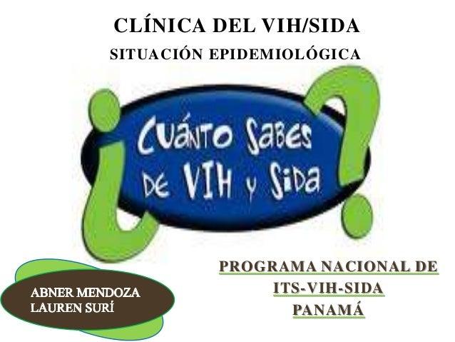 SITUACIÓN EPIDEMIOLÓGICA CLÍNICA DEL VIH/SIDA PROGRAMA NACIONAL DE ITS-VIH-SIDA PANAMÁ