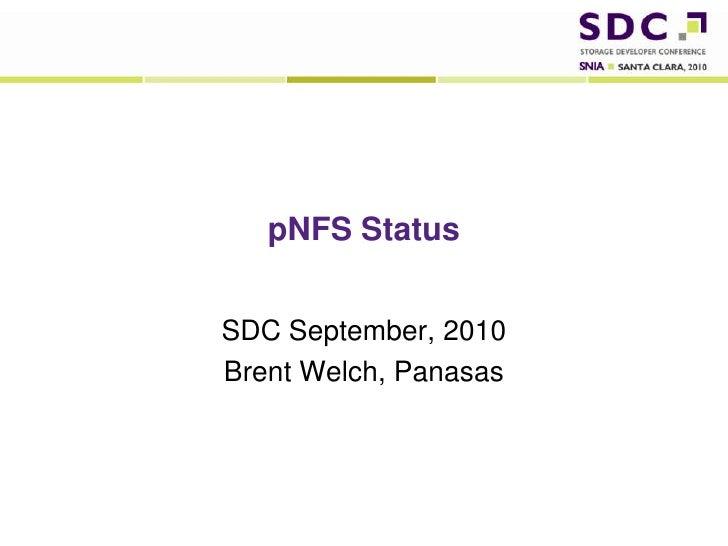 pNFS Status<br />SDC September, 2010<br />Brent Welch, Panasas<br />