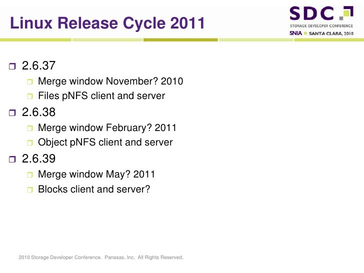 Linux Release Cycle 2011<br />2.6.37<br />Merge window November? 2010<br />Files pNFS client and server<br />2.6.38<br />M...