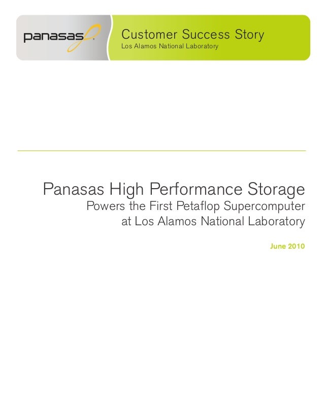 Panasas High Performance Storage Powers the First Petaflop Supercomputer at Los Alamos National Laboratory June 2010 Custo...
