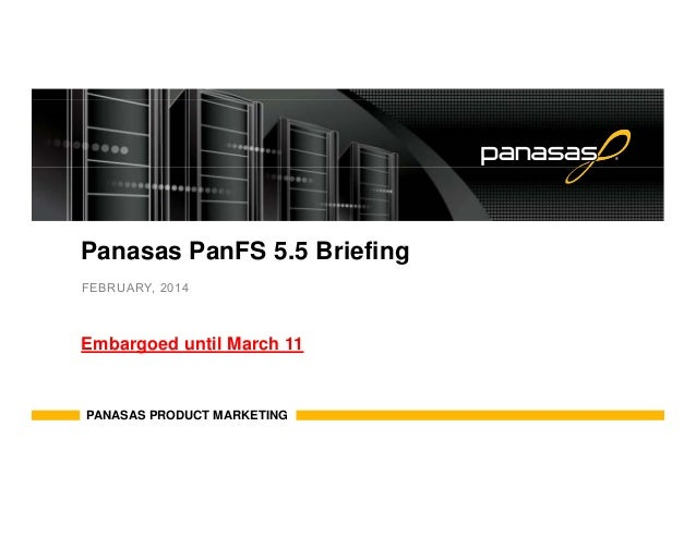 Panasas PanFS 5.5 Briefing FEBRUARY, 2014 Embargoed until March 11 PANASAS PRODUCT MARKETING