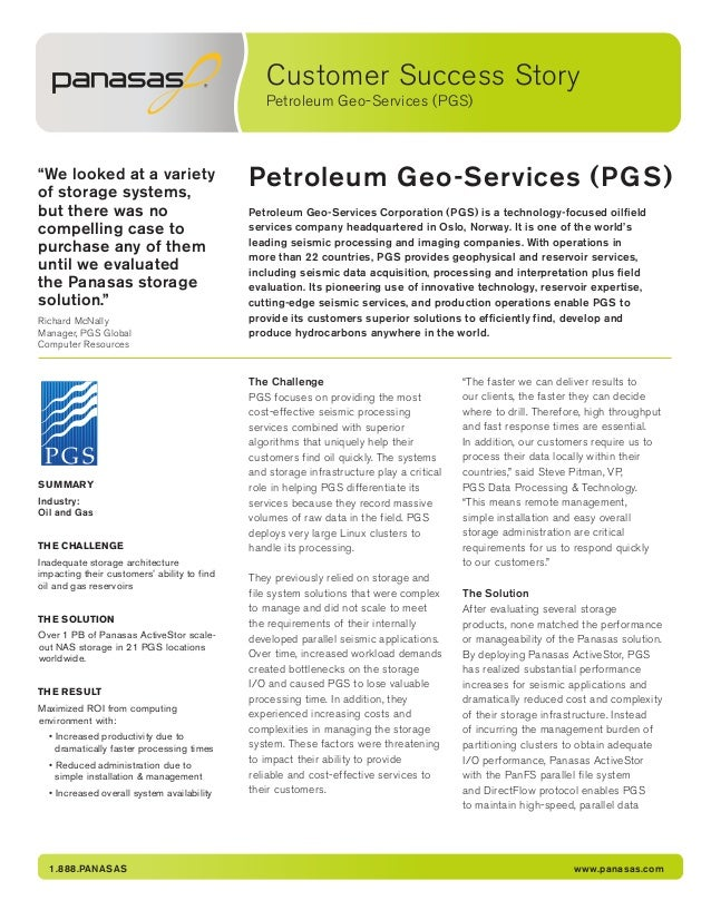 "Customer Success Story Petroleum Geo-Services (PGS) 1.888.PANASAS www.panasas.com Petroleum Geo-Services (PGS)""We looked a..."