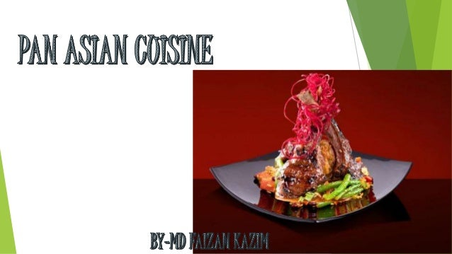 What is Pan-Asian Cuisine ? Any cuisine from a culture originating from the greater continent of Asia including, but not l...