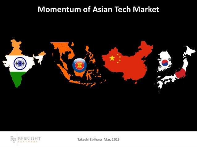Momentum of Asian Tech Market Takeshi Ebihara Mar, 2015