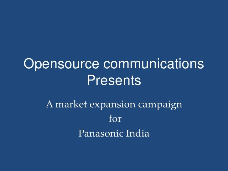 Opensource communications        Presents   A market expansion campaign                for         Panasonic India