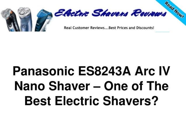 Panasonic es8243 a arc iv nano shaver – one of the best electric shavers