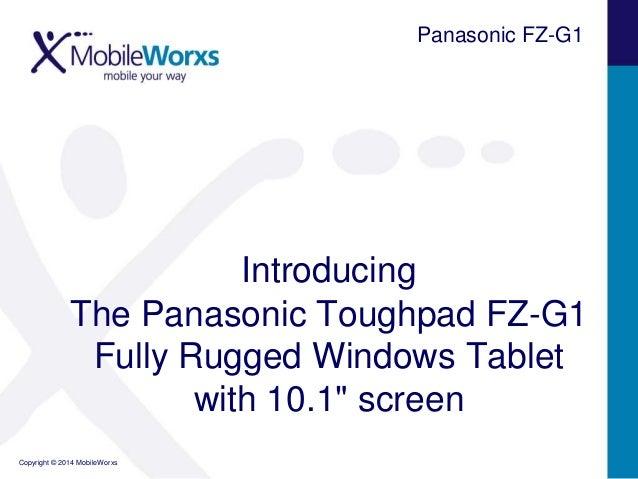 "Panasonic FZ-G1  Introducing The Panasonic Toughpad FZ-G1 Fully Rugged Windows Tablet with 10.1"" screen Copyright © 2014 M..."