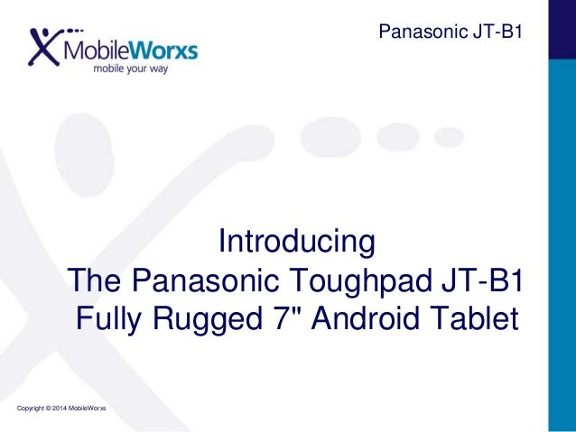 """Panasonic JT-B1  Introducing The Panasonic Toughpad JT-B1 Fully Rugged 7"""" Android Tablet Copyright © 2014 MobileWorxs"""