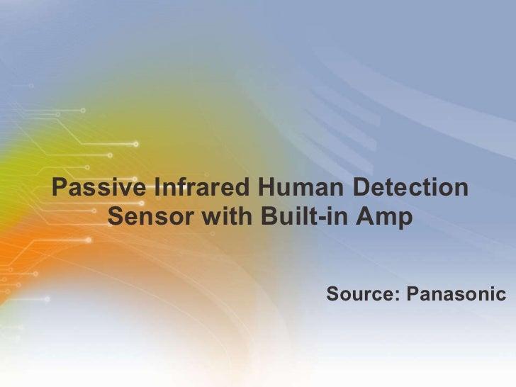 Passive Infrared Human Detection Sensor with Built-in Amp <ul><li>Source: Panasonic </li></ul>
